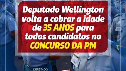 Deputado Wellington volta a cobrar idade de 35 anos para todos os candidatos no concurso da PM