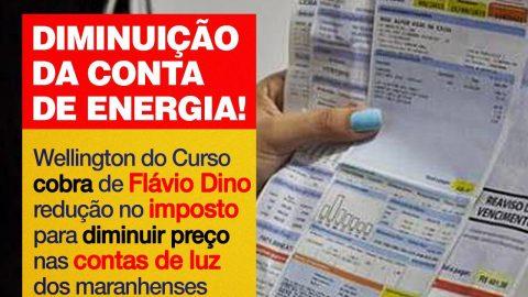 Wellington do Curso cobra de Flávio Dino redução no imposto para diminuir preço nas contas de luz dos maranhenses